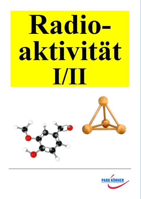 Radioaktivität Teil I und II