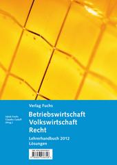 Betriebswirtschaft / Volkswirtschaft / Recht - Lehrerhandbuch 2012