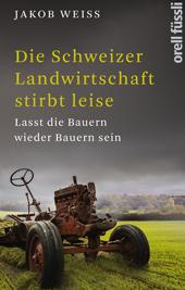 Die Schweizer Landwirtschaft stirbt leise
