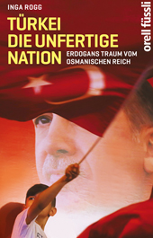 Türkei, die unfertige Nation, Umschlag gross anzeigen