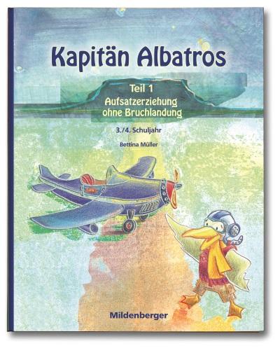 Kapitän Albatros Teil 1 - Aufsatzerziehung ohne Bruchlandung, Umschlag gross anzeigen