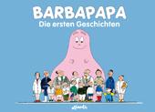 Barbapapa. Die ersten Geschichten