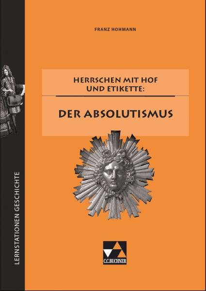 Herrschen mit Hof und Etikette: Der Absolutismus