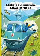 Globis abenteuerliche Schweizer Reise, Umschlag gross anzeigen