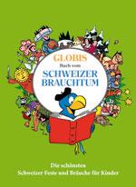 Globis grosses Buch vom Schweizer Brauchtum